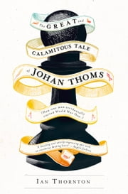 The Great and Calamitous Tale of Johan Thoms ebook by Ian Thornton