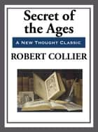 Secret of the Ages - Complete ebook by Robert Collier