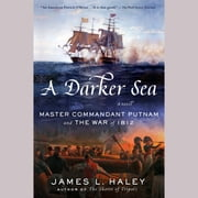A Darker Sea - Master Commandant Putnam and the War of 1812 audiobook by James L. Haley