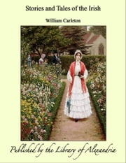 Stories and Tales of the Irish ebook by William Carleton