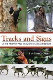 Tracks and Signs of the Animals and Birds of Britain and Europe ebook by Lars-Henrik Olsen