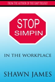 Stop Simpin In the Workplace ebook by Shawn James