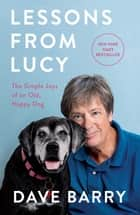 Lessons From Lucy - The Simple Joys of an Old, Happy Dog ebook by Dave Barry