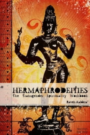Hermaphrodeities: The Transgender Spirituality Workbook ebook by Raven Kaldera