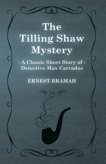 The Tilling Shaw Mystery (A Classic Short Story of Detective Max Carrados) ebook by Ernest Bramah