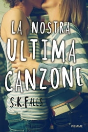 La nostra ultima canzone ebook by S.K. Falls