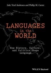 Languages In The World - How History, Culture, and Politics Shape Language ebook by Julie Tetel Andresen, Phillip M. Carter