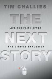 The Next Story - Life and Faith after the Digital Explosion ebook by Tim Challies