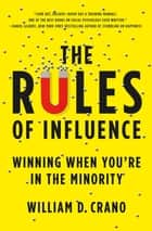 The Rules of Influence - Winning When You're in the Minority ebook by William D. Crano