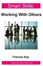 Smart Skills - Working With Others ebook by Frances Kay
