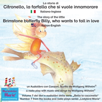 "La storia di Citronello, la farfalla che si vuole innamorare. Italiano-Inglese / The story of the little brimstone butterfly Billy, who wants to fall in love. Italian-English. - Volume 7 del libri e audiolibri della serie ""Bella la coccinella"" / Number 7 from the books and radio plays series ""Ladybird Marie"" audiobook by Wolfgang Wilhelm,Ingmar Winkler,Benedikt Gramm,Sebastian Kiefer,Marienkäfer Marie Kinderbuchverlag,Wolfgang Wilhelm"