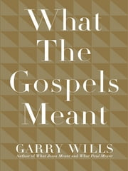What the Gospels Meant ebook by Garry Wills