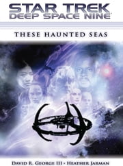 Star Trek: Deep Space Nine: These Haunted Seas ebook by David R. George III,Heather Jarman