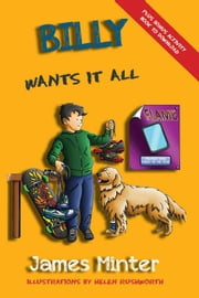 Billy Wants It All - Billy Growing Up, #7 ebook by James Minter