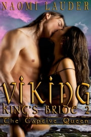 Viking King's Bride 2: The Captive Queen - Viking King's Bride, #2 ebook by Naomi Lauder