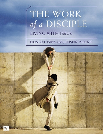 The Work of a Disciple: Living Like Jesus - How to Walk with God, Live His Word, Contribute to His Work, and Make a Difference in the World ebook by Don Cousins,Judson Poling