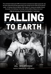 Falling to Earth - An Apollo 15 Astronaut's Journey to the Moon ebook by Al Worden,Francis French,Dick Gordon,Tom Stafford