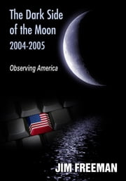 The Dark Side of the Moon 2004-2005 - Observing America ebook by Jim Freeman