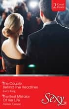 The Couple Behind The Headlines/The Best Mistake Of Her Life ebook by Lucy King, Aimee Carson