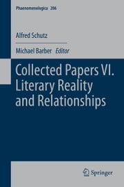 Collected Papers VI. Literary Reality and Relationships ebook by Alfred Schutz