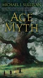 Age of Myth - Book One of The Legends of the First Empire eBook by Michael J. Sullivan