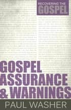 Gospel Assurance and Warnings ebook by Paul Washer