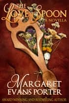 The Love Spoon (Historical Romance Novella) ebook by Margaret Evans Porter