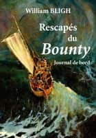Rescapés du Bounty - Journal de bord ebook by William Bligh