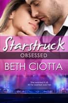 Obsessed (A Starstruck Novella) ebook by Beth Ciotta