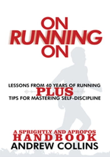 On Running On - Lessons from 40 Years of Running ebook by Andrew Collins