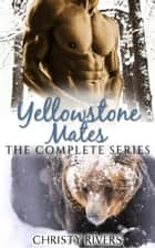Yellowstone Mates: The Complete Series ebook by Christy Rivers