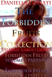 The Forbidden Fruits Collection: Forbidden Fruits - Volume 1 Parts 1-3 & Volume 2 Parts 1-6 ebook by Daniella Donati