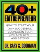 The Forty-Plus Entrepreneur ebook by Gary S. Goodman