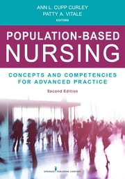 Population-Based Nursing, Second Edition - Concepts and Competencies for Advanced Practice ebook by Ann L. Curley, PhD, RN,Patty A. Vitale, MD, MPH, FAAP