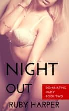 Night Out - Dominating Daisy, #2 ebook by Ruby Harper