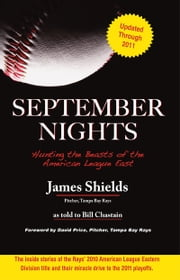 September Nights - Hunting the Beasts of the American League East ebook by James Shields,Bill Chastain,David Price