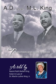 AD and ML King - Two Brothers who Dared to Dream ebook by Naomi Ruth Barber King