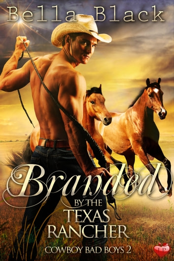 Branded by the Texas Rancher ebook by Bella Black
