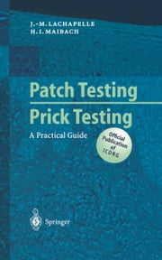 Patch Testing and Prick Testing - A Practical Guide ebook by Johannes Ring,Jean-Marie Lachapelle,Howard I. Maibach