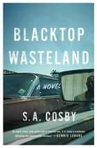 Blacktop Wasteland - A Novel ebook by S. A. Cosby