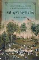 Making Slavery History ebook by Margot Minardi