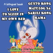 I Love to Sleep in My Own Bed - Gusto Kong Matulog Sa Sarili Kong Kama - English Tagalog Bilingual Collection ebook by Shelley Admont