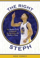 The Right Steph - How Stephen Curry Is Making All the Right Moves—with Humility and Grace ebook by Mike Yorkey