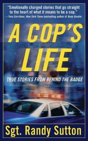A Cop's Life - True Stories from the Heart Behind the Badge ebook by Randy Sutton,Cassie Wells