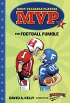 MVP #3: The Football Fumble ebook by David A. Kelly, Scott Brundage