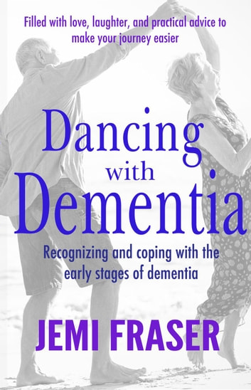 Dancing With Dementia: Recognizing and Coping With the Early Stages of Dementia ebook by Jemi Fraser