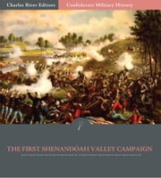 Confederate Military History: The First Shenandoah Valley Campaign, April-July 1861 (Illustrated Edition) ebook by Clement A. Evans