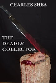 The Deadly Collector ebook by Charles Shea