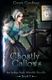 Ghostly Gallows - The Afterlife Series, #2 ebook by Gwen Gardner