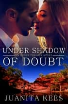 Under Shadow Of Doubt ebook by Juanita Kees